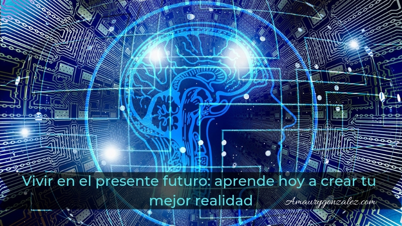 Vivir-en-el-presente-futuro-aprende-hoy-a-disenar-tu-vida-y-a-crear-tu-mejor-realidad